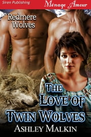 The Love of Twin Wolves ebook by Ashley Malkin