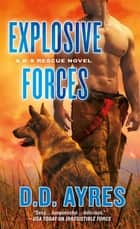 Explosive Forces - A K-9 Rescue Novel ebook by D. D. Ayres