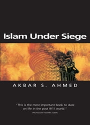 Islam Under Siege - Living Dangerously in a Post- Honor World ebook by Akbar S. Ahmed