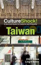CultureShock! Taiwan - A Survival Guide to Customs and Etiquette ebook by Chris Bates & Ling-li Bates
