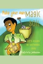 Make Your Own Magic Soil ebook by Patricia Johnson