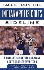 Tales from the Indianapolis Colts Sideline ebook by Mike Chappell,Phil Richards