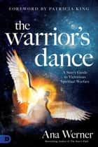 The Warrior's Dance - A Seer's Guide to Victorious Spiritual Warfare ebook by Ana Werner, Patricia King