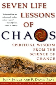 Seven Life Lessons of Chaos - Spiritual Wisdom from the Science of Change ebook by John Briggs,F David Peat