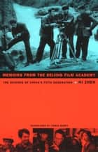 Memoirs from the Beijing Film Academy - The Genesis of China's Fifth Generation ebook by Zhen Ni, Chris Berry, Rey Chow, Harry Harootunian, Masao Miyoshi