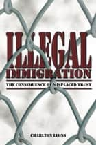 ILLEGAL IMMIGRATION ebook by Charlton Lyons