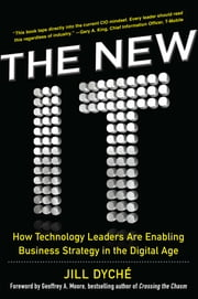 The New IT: How Technology Leaders are Enabling Business Strategy in the Digital Age ebook by Dyche