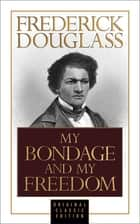 My Bondage and My Freedom (Original Classic Edition) ebook by Frederick Douglass