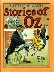 Little Wizard Stories of Oz - Illustrated Edition ebook by L. Frank Baum,John R. Neill