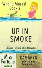 Up In Smoke - Miss Fortune World: Wholly Moses!, #2 ebook by
