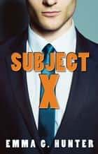 Subject X ebook by Emma G. Hunter