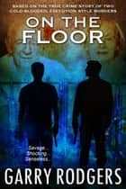On The Floor ebook by Garry Rodgers