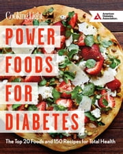 Power Foods for Diabetes Cookbook - The Top 20 Foods and 150 Recipes for Total Health ebook by The Editors of Cooking Light Magazine