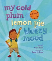 My Cold Plum Lemon Pie Bluesy Mood ebook by Tameka Fryer Brown,Shane Evans