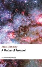 A Matter of Protocol ekitaplar by Jack Sharkey