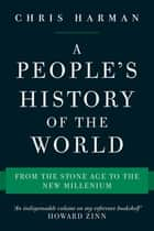 A People's History of the World - From the Stone Age to the New Millennium ebook by Chris Harman