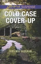 Cold Case Cover-Up (Mills & Boon Love Inspired Suspense) (Covert Operatives, Book 1) ebook by Virginia Vaughan