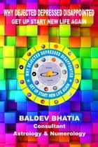 Why Dejected- Depressed -Disappointed?: Get Up Start New Life Again-Edition-3 ebook by Baldev Bhatia