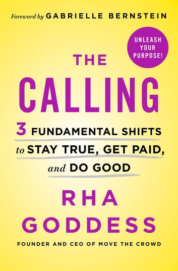 The Calling - 3 Fundamental Shifts to Stay True, Get Paid, and Do Good ebook by Rha Goddess,Gabrielle Bernstein
