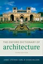 The Oxford Dictionary of Architecture ebook by James Stevens Curl,Susan Wilson