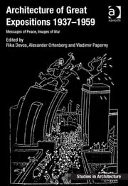 Architecture of Great Expositions 1937-1959 - Messages of Peace, Images of War ebook by Rika Devos,Dr Alexander Ortenberg,Dr Vladimir Paperny,Dr Eamonn Canniffe
