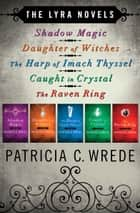 Shadow Magic, Daughter of Witches, The Harp of Imach Thyssel, Caught in Crystal, and The Raven Ring ebook by Patricia C. Wrede