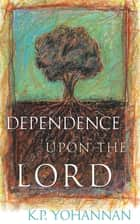 Dependence upon the Lord ebook by K.P. Yohannan