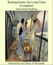 Koningsmarke, the Long Finne (Complete) ebook by James Kirke Paulding