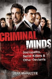 Criminal Minds - Sociopaths, Serial Killers, and Other Deviants ebook by Jeff Mariotte