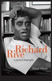 Richard Rive - A Partial Biography ebook by Shaun Viljoen