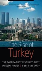 The Rise of Turkey - The Twenty-First Century's First Muslim Power ebook by Soner Cagaptay