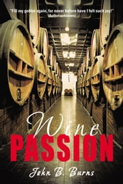 Wine Passion ebook by John B. Burns