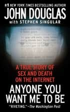Anyone You Want Me to Be ebook by John E. Douglas,Stephen Singular