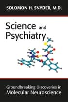 Science and Psychiatry ebook by Solomon H. Snyder