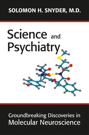 Science and Psychiatry - Groundbreaking Discoveries in Molecular Neuroscience ebook by Solomon H. Snyder