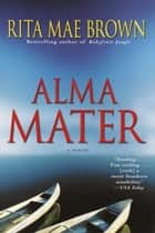 Alma Mater - A Novel eBook by Rita Mae Brown