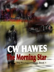 The Morning Star - The Rocheport Saga, #1 ebook by CW Hawes