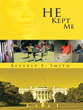He Kept Me ebook by Beverly F. Smith