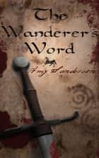 The Wanderer's Word ebook by Amy Sanderson