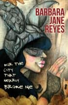 For the City that Nearly Broke Me ebook by Barbara Jane Reyes
