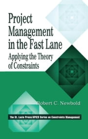 Project Management in the Fast Lane: Applying the Theory of Constraints ebook by Newbold, Robert C.