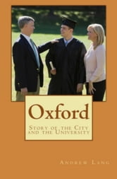 Oxford: Story of the City and the University ebook by Andrew Lang