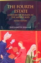 The Fourth Estate - A History of Women in the Middle Ages ebook by Shulamith Shahar