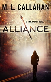 ALLIANCE - A Timewalker Novel ebook by M. L. Callahan,Michele Callahan