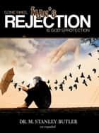 Sometimes, Man's Rejection Is God's Protection (Spanish) ebook by M. Stanley Butler