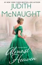 Almost Heaven - A Novel ebook by Judith McNaught