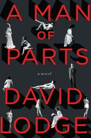 A Man of Parts - A Novel ebook by David Lodge