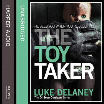 The Toy Taker (DI Sean Corrigan, Book 3) audiobook by Luke Delaney