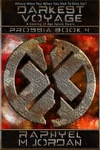 Darkest Voyage - Prossia Book 4 ebook by Raphyel M. Jordan