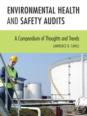 Environmental Health and Safety Audits - A Compendium of Thoughts and Trends ebook by Lawrence B. Cahill